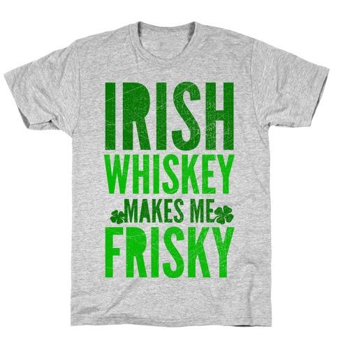 Irish Whiskey Makes Me Frisky Mens T-Shirt