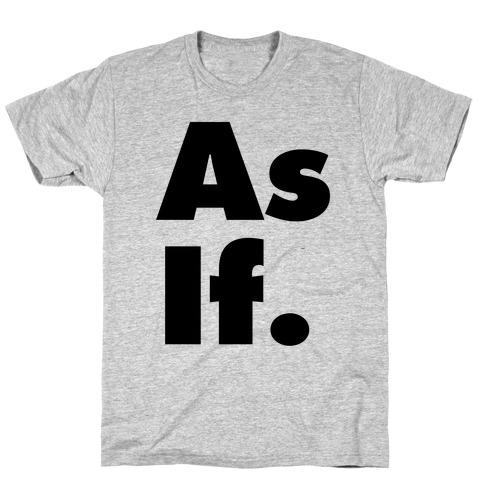 As If. T-Shirt