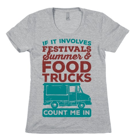 If It Involves Festivals, Summer & Food Trucks Count Me In Womens T-Shirt