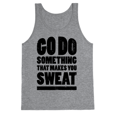 Go Do Something That Makes You Sweat Tank Top