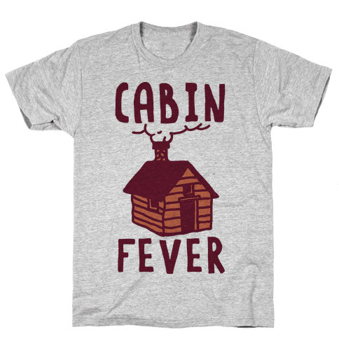 Cabin Fever Mens T-Shirt