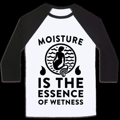 Moisture Is the Essence of Wetness Baseball Tee