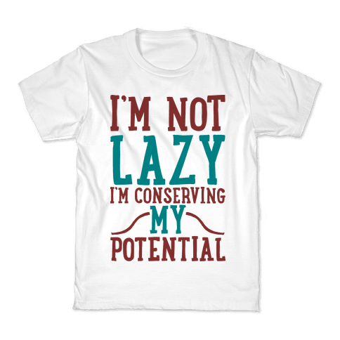 I'm Not Lazy I'm Conserving My Potential Kids T-Shirt
