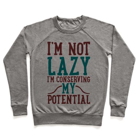 I'm Not Lazy I'm Conserving My Potential Pullover