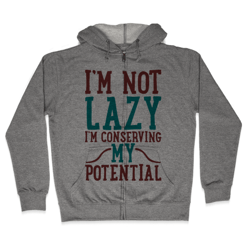 I'm Not Lazy I'm Conserving My Potential Zip Hoodie