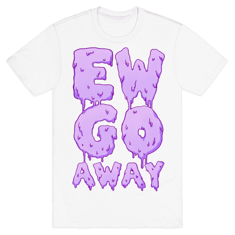 Ew Go Away Mens T-Shirt