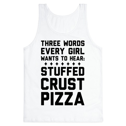 Three Words Every Girl Wants To Hear: Stuffed Crust Pizza Tank Top