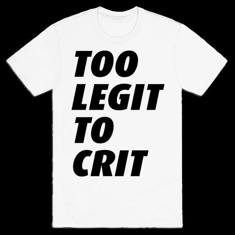 Too Legit To Crit Mens T-Shirt