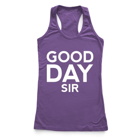 Good Day Sir Racerback Tank Top