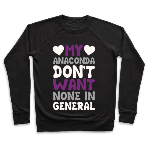 My Anaconda Don't Want None In General Pullover
