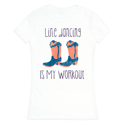 Line Dancing Is My Workout Womens T-Shirt