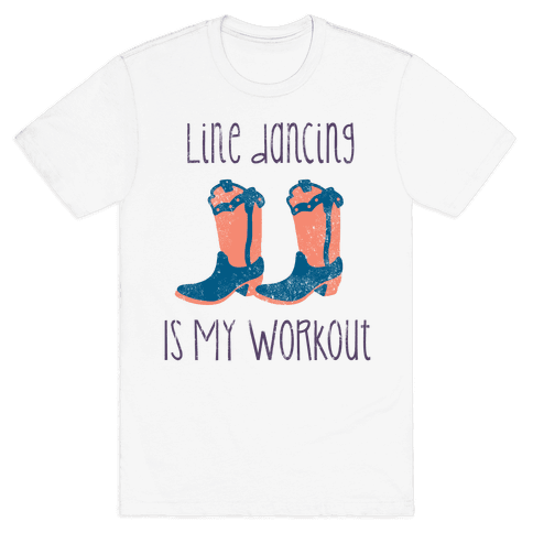 Line Dancing Is My Workout Mens T-Shirt