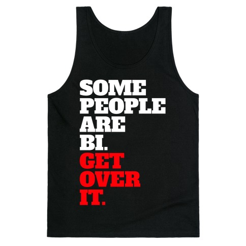Some People Are Bi. Get Over It. Tank Top