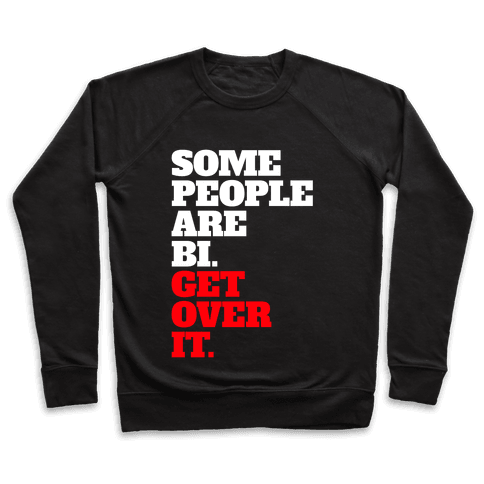 Some People Are Bi. Get Over It. Pullover