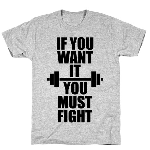If You Want It, You Must Fight T-Shirt