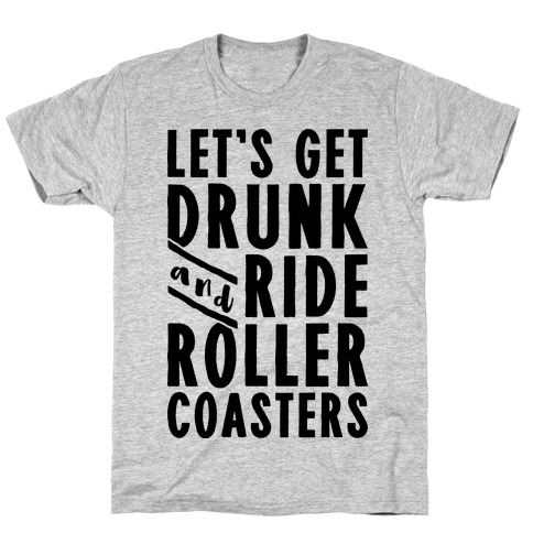 Let's Get Drunk And Ride Roller Coasters Mens T-Shirt