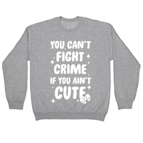 You Can't Fight Crime If You Ain't Cute Pullover