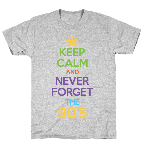 Keep Calm And Never Forget The 90's Mens T-Shirt