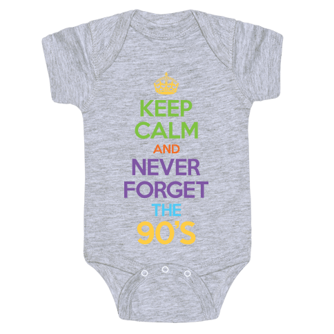 Keep Calm And Never Forget The 90's Baby Onesy
