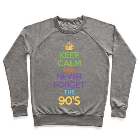 Keep Calm And Never Forget The 90's Pullover