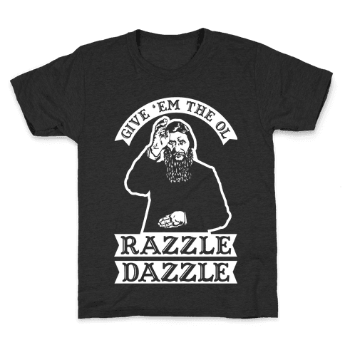 Give 'Em the Ol Razzle Dazzle Rasputin Kids T-Shirt
