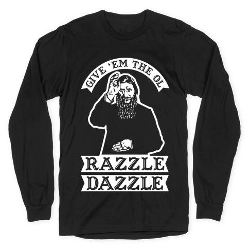 Give 'Em the Ol Razzle Dazzle Rasputin Long Sleeve T-Shirt