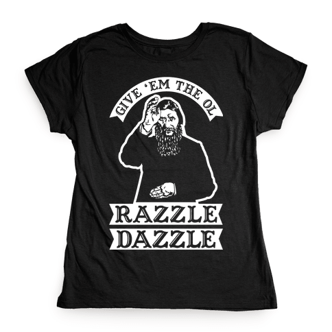 Give 'Em the Ol Razzle Dazzle Rasputin Womens T-Shirt