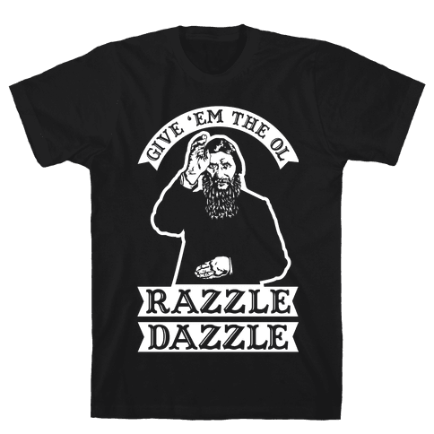 Give 'Em the Ol Razzle Dazzle Rasputin Mens T-Shirt