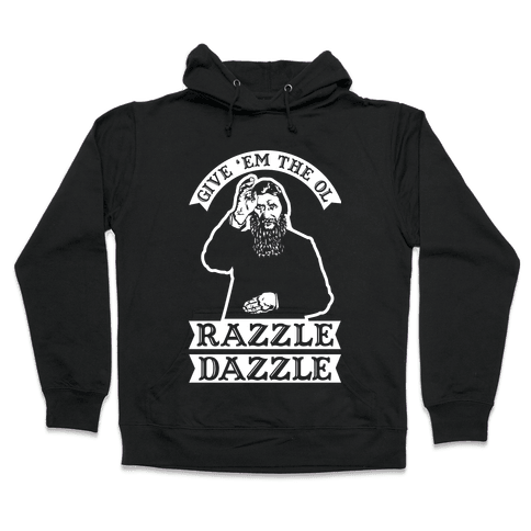 Give 'Em the Ol Razzle Dazzle Rasputin Hooded Sweatshirt