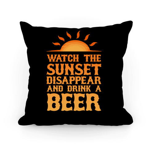 Watch The Sunset And Drink Beer Pillow