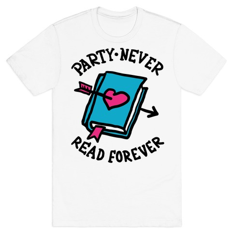 Party Never Read Forever Mens T-Shirt