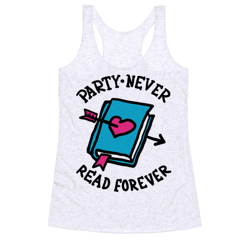 Party Never Read Forever Racerback Tank Top