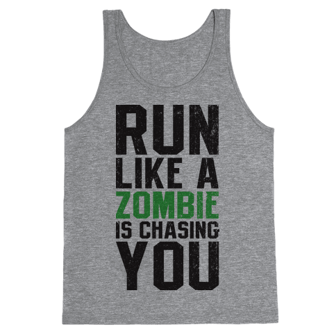 Run Like A Zombie Is Chasing You Tank Top