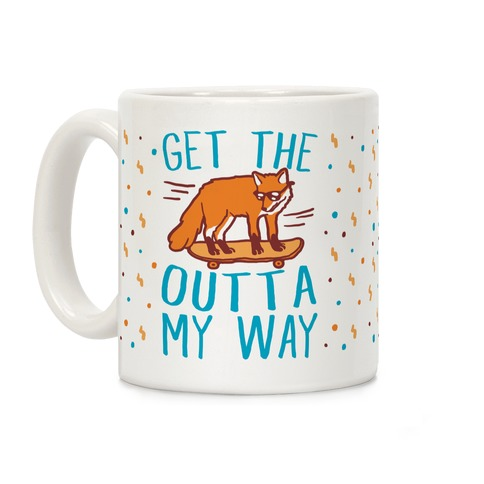 Get The Fox Outta My Way Coffee Mug