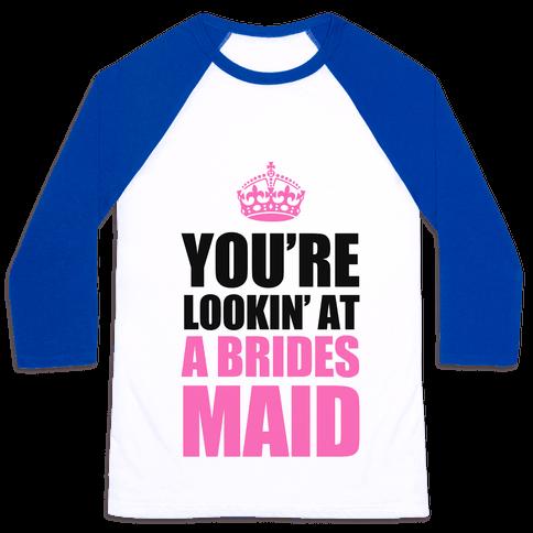 You're Lookin' at a Bridesmaid Baseball Tee