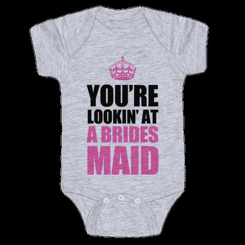 You're Lookin' at a Bridesmaid Baby Onesy