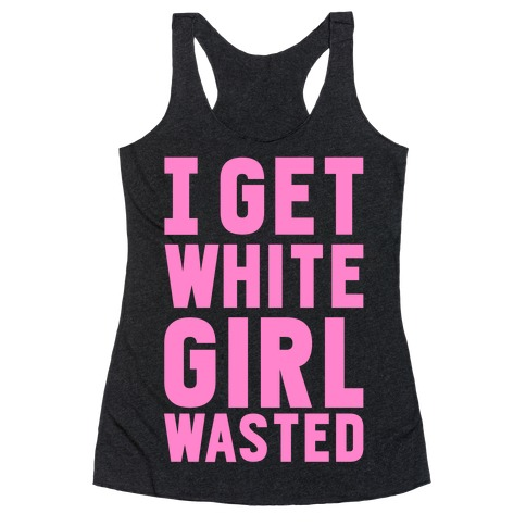 I Get White Girl Wasted Racerback Tank Top