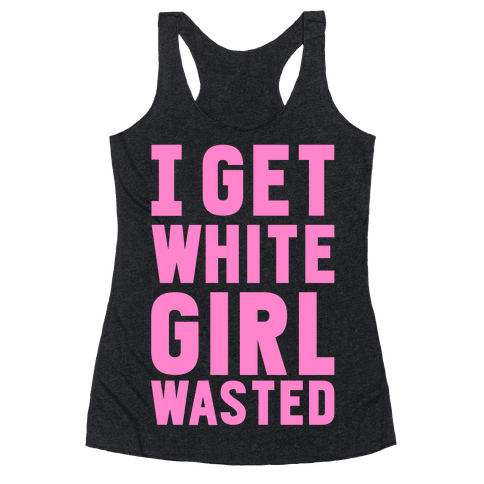 I Get White Girl Wasted