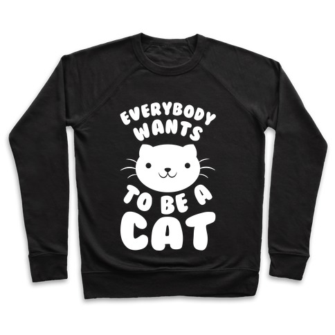 Everybody Wants To Be A Cat Pullover