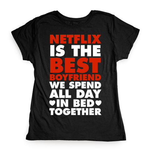 Netflix Is The Best Boyfriend Womens T-Shirt