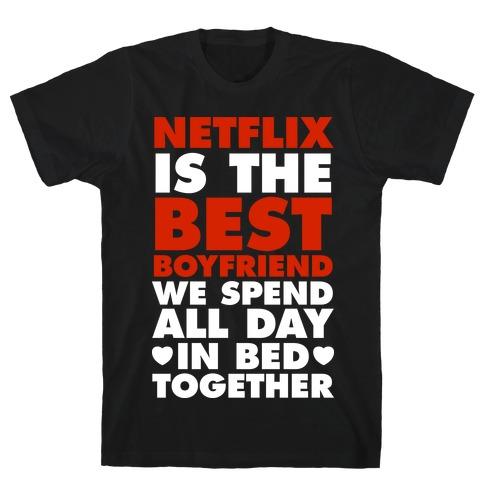 Netflix Is The Best Boyfriend T-Shirt
