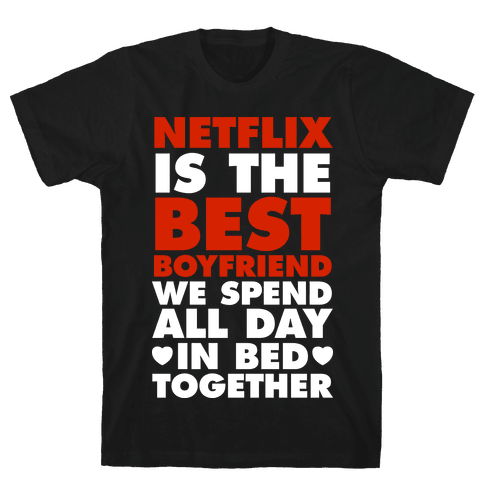 Netflix Is The Best Boyfriend Mens T-Shirt