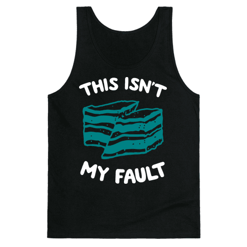 This Isn't My Fault Tank Top