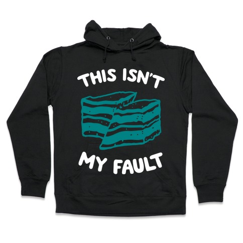This Isn't My Fault Hooded Sweatshirt