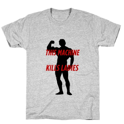 This Machine Kills the Ladies Mens T-Shirt