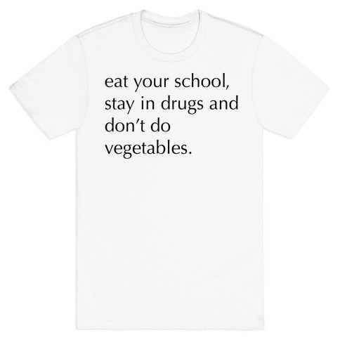 Eat Your School, Stay in Drugs, Bad Advice Mens T-Shirt