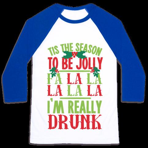 Tis The Season To Be Jolly Fa La La La La La I'm Really Drunk Baseball Tee