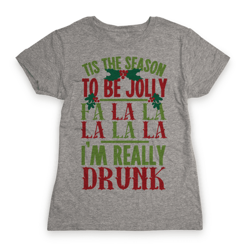Tis The Season To Be Jolly Fa La La La La La I'm Really Drunk Womens T-Shirt
