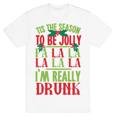 Tis The Season To Be Jolly Fa La La La La La I'm Really Drunk Mens T-Shirt