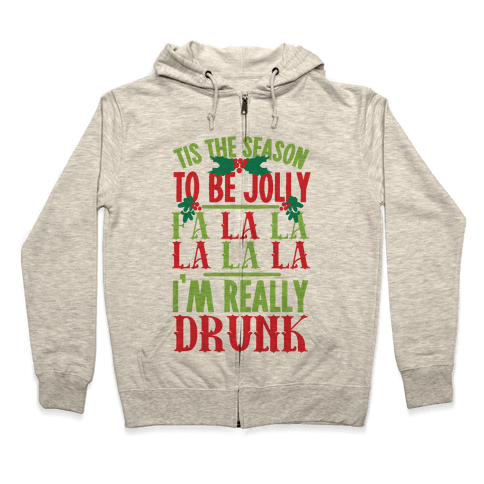 Tis The Season To Be Jolly Fa La La La La La I'm Really Drunk Zip Hoodie